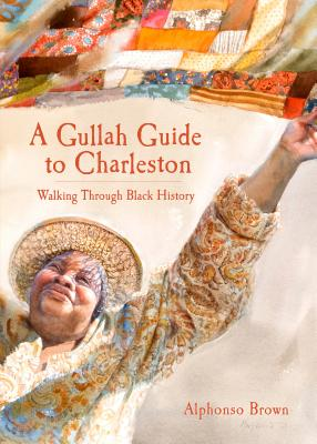 A Gullah Guide to Charleston By Brown, Alphonso, M.D.